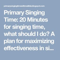 Primary Singing Time: 20 Minutes for singing time, what should I do? A plan for maximizing effectiveness in singing time.