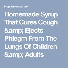 Homemade Syrup That Cures Cough & Ejects Phlegm From The Lungs Of Children & Adults
