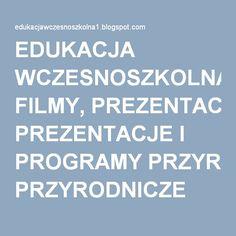 EDUKACJA WCZESNOSZKOLNA: FILMY, PREZENTACJE I PROGRAMY PRZYRODNICZE