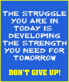 The struggle you are in today is developing the strength you need for tomorrow.  #quote
