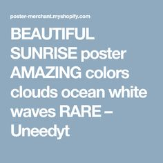 BEAUTIFUL SUNRISE poster AMAZING colors clouds ocean white waves RARE – Uneedyt