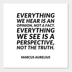 'Everything we hear is an opinion, not a fact. Everything we see is a perspective, not the truth.' - Stoicism - Posters and Art Prints Chill Out Quotes, Quotes To Live By, Good Human Being Quotes, Great Philosophers Quotes, Words Quotes, Me Quotes, Perception Quotes, Stoicism Quotes, Opinion Quotes