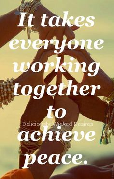 It takes everyone working together to achieve peace.