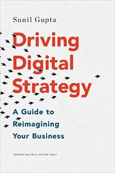 [EBook] Driving Digital Strategy: A Guide to Reimagining Your Business Author Sunil Gupta, Harvard Business Review, Harvard Business School, Got Books, Books To Read, Good Essay Example, Sunil Gupta, Ebooks Online, Free Ebooks, What To Read
