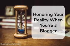 Honoring Your Reality When You're a Blogger | Sara Letourneau's Official Website & Blog