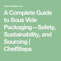 A Complete Guide to Sous Vide Packaging—Safety, Sustainability, and Sourcing | ChefSteps