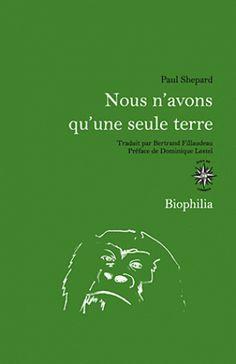 Nous n'avons qu'une seule terre / Paul Shepard. - José Corti, 2013 http://bu.univ-angers.fr/rechercher/description?notice=000802547