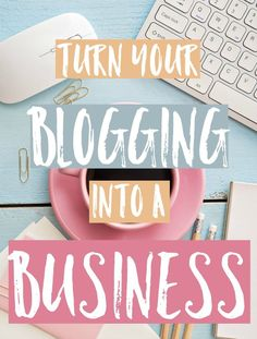 Turn Your Blogging Into A Business - have a blog but want to take it more seriously and make money with it? Then get ready to turn your hobby into a business!