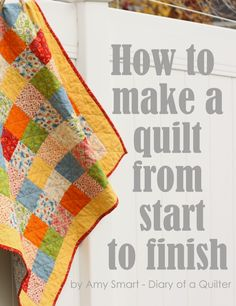 How to make a quilt from start to finish- series of 10 tutorials step by step