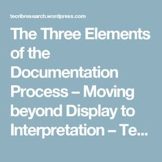 The Three Elements of the Documentation Process – Moving beyond Display to Interpretation – Technology Rich Inquiry Based Research