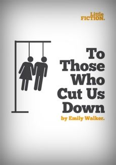 """To Those Who Cut Us Down"" by Emily Walker. A short story based on the tragically short lives of two Portland heroin addicts."