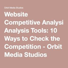 Website Competitive Analysis Tools: 10 Ways to Check the Competition - Orbit Media Studios Competitive Analysis, Competition, Studios, Social Media, Tools, Website, Check, Social Networks, Appliance