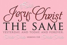 Jesus Christ is the Same yesterday and today and forever. – Hebrews 13:8. What a glorious and assuring thought as we begin this new year! I don't know what is in store in this new year, for you or …