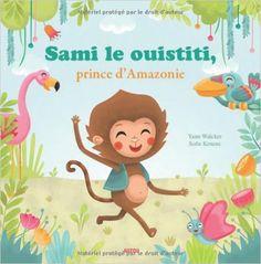 Amazon.fr - Sami le ouistiti, prince dAmazonie - Yann Walcker, Sofie Kenens - Livres
