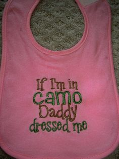 """Pink Baby Girl """"If I'm in Camo Daddy Dressed Me"""" Pink Bib- Perfect for Daddy's Little Hunter - Baby Girl Pink Hunting Bib. $6.99, via Etsy."""