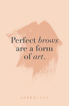"Eyebrow inspiration / eyebrow quote: ""Perfect brows are a form of art."" LUXEblade microblading aftercare; designed by Wellstruck"