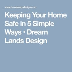 Keeping Your Home Safe in 5 Simple Ways • Dream Lands Design