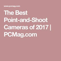 The Best Point-and-Shoot Cameras of 2017 | PCMag.com