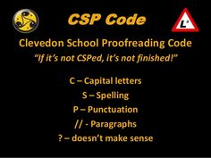 "CSP CodeClevedon School Proofreading Code  ""If it's not CSPed, it's not finished!""           C – Capital letters          ..."