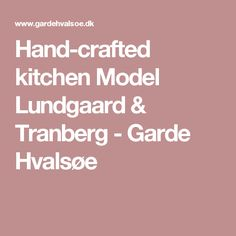 Hand-crafted kitchen Model Lundgaard & Tranberg - Garde Hvalsøe