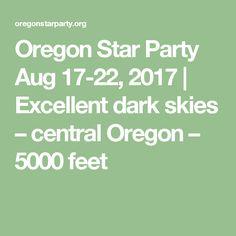 Oregon Star Party Aug 17-22, 2017 | Excellent dark skies – central Oregon – 5000 feet