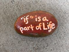 """""""if"""" is a part of life. Hand painted rock."""