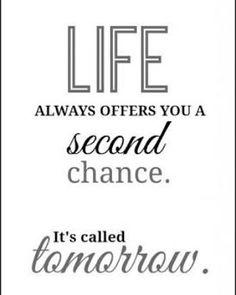 There's always tomorrow.... #secondchances #tomorrow #life #chances #newbeginnings