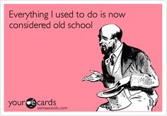 Seriously, when did I get old?!