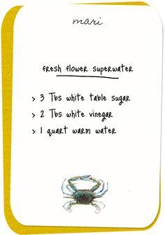 keep your fresh flowers fresh  3 tbsp white table sugar  2 tbsp white vinegar  1 quart of warm water
