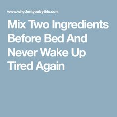 Mix Two Ingredients Before Bed And Never Wake Up Tired Again