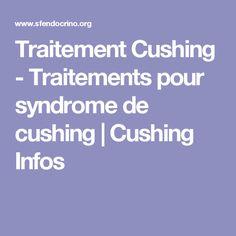 Traitement Cushing - Traitements pour syndrome de cushing   Cushing Infos