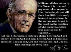 Aiden Wilson Tozer (1897 –1963) was an American Christian pastor, preacher, author, magazine editor, and spiritual mentor. 44 years of ministry, associated with the Christian and Missionary Alliance (C&MA), a Protestant Evangelical denomination. Among the more than 60 books that bear his name, at least two are regarded as Christian classics: The Pursuit of God and The Knowledge of the Holy. His books impress on the reader the possibility and necessity for a deeper relationship with God.