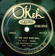 """""""At the Jazz Band Ball"""" b/w """"The Jazz Me Blues"""" by Bix Beiderbecke and His Gang. Okeh Recorded in New York City, October Bix Beiderbecke, Bessie Smith, All That Jazz, Jazz Band, Phonograph, Jazz Blues, Shellac, Vinyl Records, The Man"""