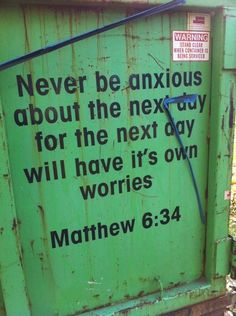 Never be anxious about the next day for the next day will have its own worries. Matthew 6:34 (from Wednesday Ramblings Feb. 25'15)