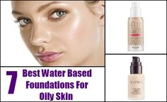 7 Best Water Based Foundations For Oily Skin