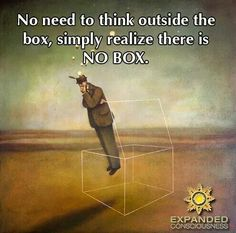 Think outside the box. In reality, there is no box. Thats The Way, That Way, Thinking Outside The Box, Thinking Of You, Creative Thinking, What Happened To You, Thought Provoking, Cool Words, Life Lessons