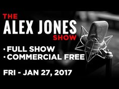 Alex Jones (FULL SHOW Commercial Free) Friday 1/27/17: Alex Rants About CNN, Roger Stone - YouTube