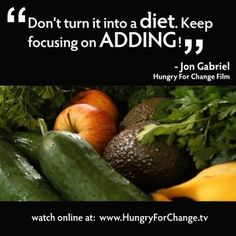 It really should be about adding - not taking away. www.hungryforchange,tv