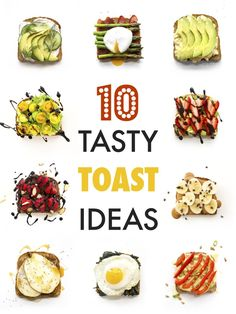 10 Tasty Toast Ideas   Perfect for breakfast, lunch, or a healthy snack!