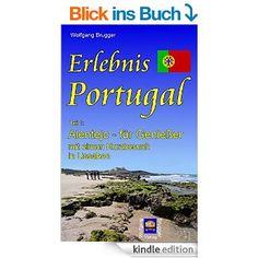Erlebnis Portugal. Teil 1: Alentejo - für Genießer, mit einem Kurzbesuch in Lissabon eBook: Wolfgang Brugger: Amazon.de: Kindle-Shop