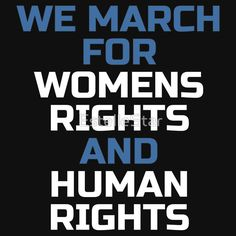 t shirt, hoodie, poster, etc,: We March for Womens Rights and Human Rights: Womens March, Washington, protest, Not My President.