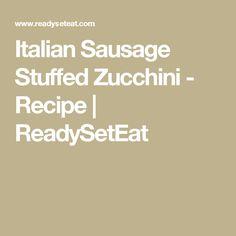 Italian Sausage Stuffed Zucchini - Recipe | ReadySetEat