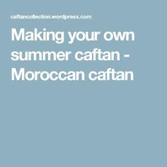 Making your own summer caftan - Moroccan caftan
