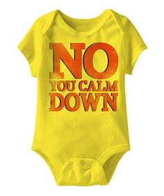 Another great find on #zulily! Yellow 'No You Calm Down' Bodysuit - Infant by American Classics #zulilyfinds
