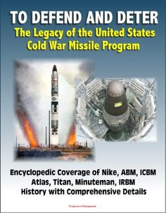 To Defend and Deter: The Legacy of the United States Cold War Missile Program - Encyclopedic Coverage of Nike, ABM, ICBM, Atlas, Titan, Minuteman, IRBM History with Comprehensive Details by U.S. Government, http://www.amazon.com/dp/B00EZB5GVS/ref=cm_sw_r_pi_dp_zvfUtb0D283DT