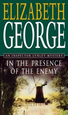 In The Presence Of The Enemy, by Elizabeth George.  Inspector Lynley Series, #8