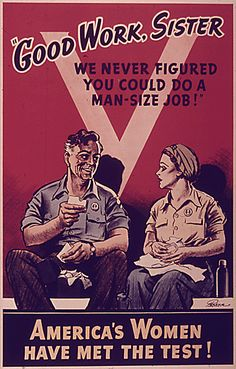 Good Work, Sister! We never figured you could do a man-size job! America's women have met the test! -- WWII production poster