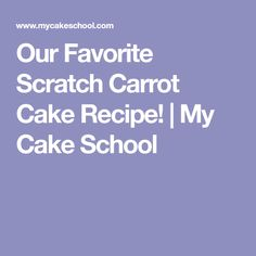 Our Favorite Scratch Carrot Cake Recipe! | My Cake School