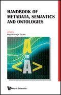 Handbook of metadata, semantics and ontologies / edited by Miguel-Angel Sicilia