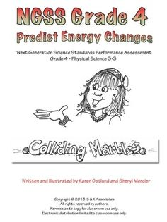 This performance activity is designed as an assessment for Grade 4 Physical Science 4-PS3-3 Next Generation Science Standards for Energy Students who demonstrate understanding can: 4-PS3-3. Ask questions and predict outcomes about the changes in energy that occur when objects collide.
